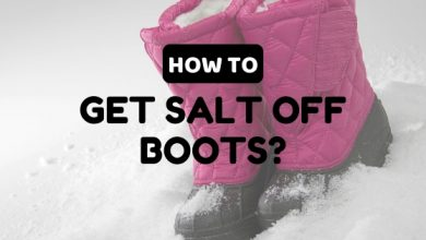 Photo of How to Get Salt off Boots: Some Useful Tips!