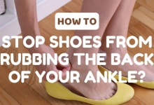 Photo of How to Stop Shoes from Rubbing the Back of your Ankle?