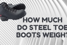 Photo of How Much Do Steel Toe Boots Weigh: Short Guide For 2020